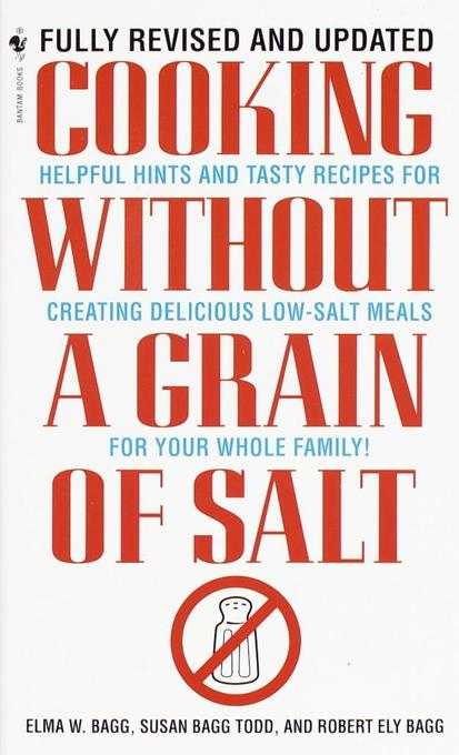 Cooking Without a Grain of Salt: Helpful Hints and Tasty Recipes for Creating Delicious Low Salt Meals for Your Whole Family als Taschenbuch