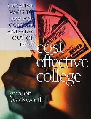 Cost Effective College: Creative Ways to Pay for College and Stay Out of Debt als Taschenbuch