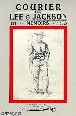 Courier for Lee and Jackson: Memoirs of Sergegant John Gill, 1861-1865 als Taschenbuch