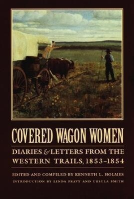 Covered Wagon Women, Volume 6: Diaries and Letters from the Western Trails, 1853-1854 als Buch