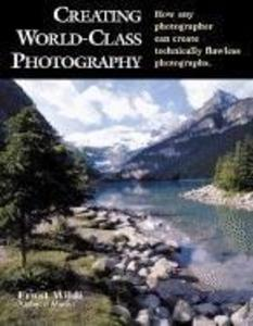 Creating World-Class Photography: How Any Photographer Can Create Technically Flawless Photographs als Taschenbuch