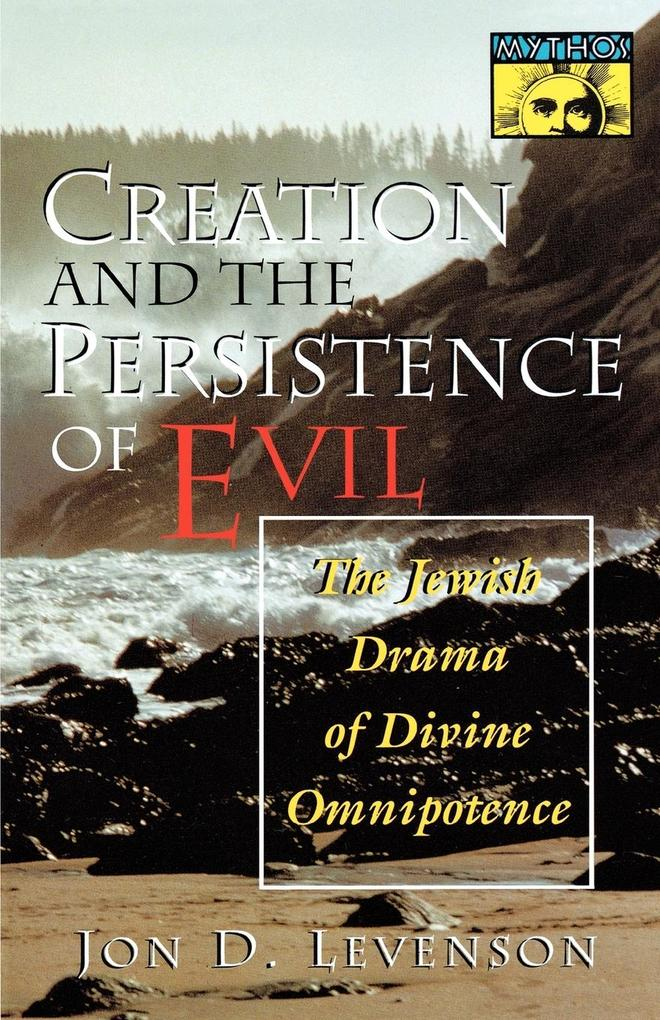 Creation and the Persistence of Evil: The Jewish Drama of Divine Omnipotence als Taschenbuch