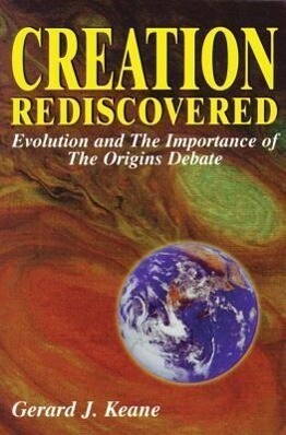 Creation Rediscovered: Evolution and the Importance of the Origins Debate als Taschenbuch