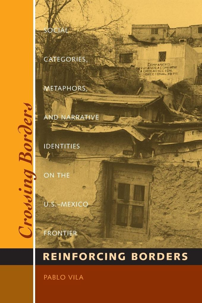 Crossing Borders, Reinforcing Borders: Social Categories, Metaphors, and Narrative Identities on the U.S.-Mexico Frontier als Taschenbuch