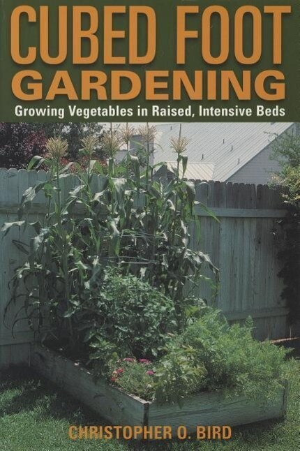Cubed Foot Gardening: Growing Vegetables in Raised, Intensive Beds als Taschenbuch