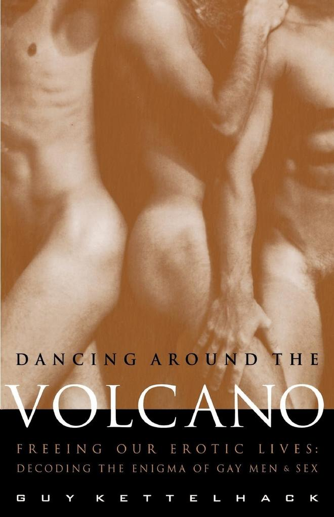 Dancing Around the Volcano: Freeing Our Erotic Lives: Decoding the Enigma of Gay Men and Sex als Taschenbuch
