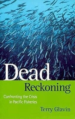 Dead Reckoning: Confronting the Crisis in Pacific Fisheries als Taschenbuch