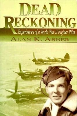 Dead Reckoning: Experiences of a World War II Fighter Pilot als Buch