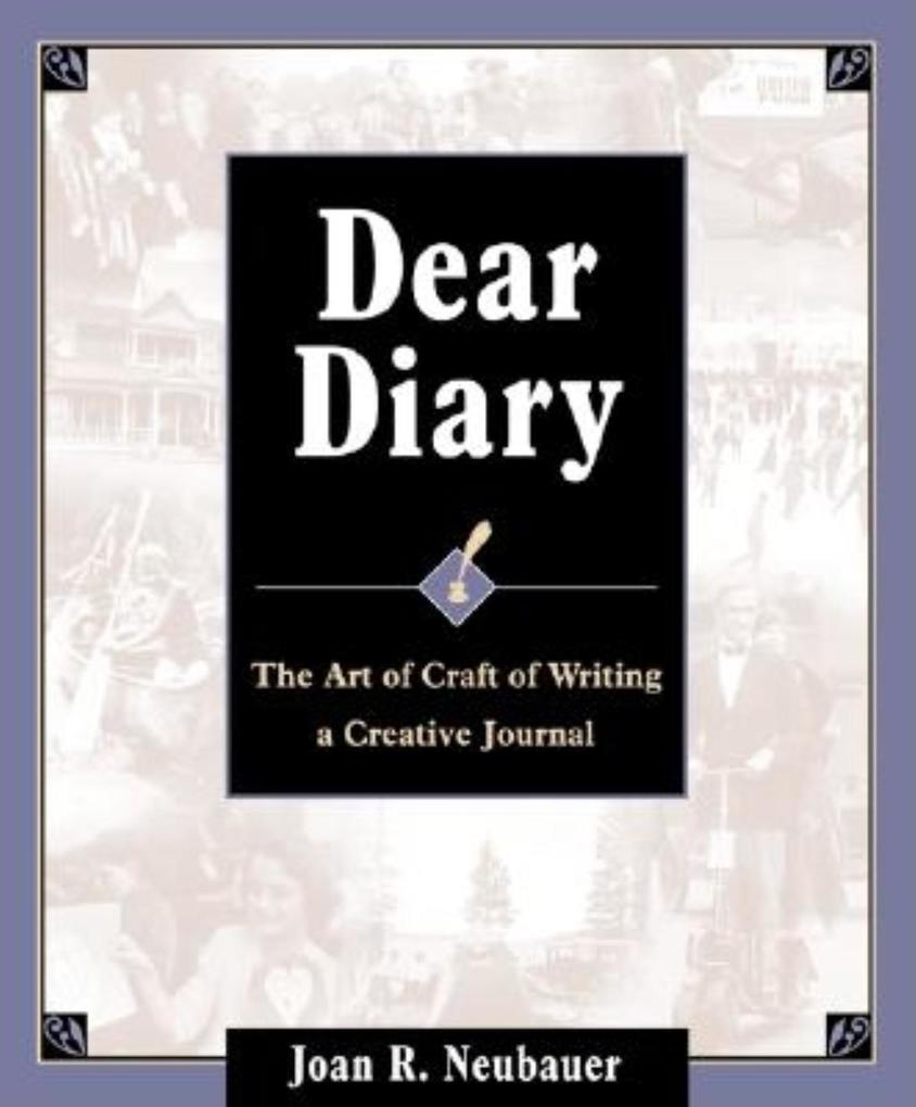 Dear Diary: The Art and Craft of Writing a Creative Journal als Taschenbuch