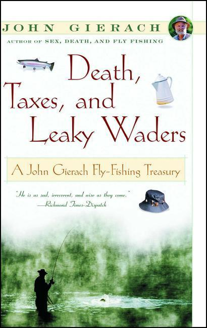 Death, Taxes, and Leaky Waders: A John Gierach Fly-Fishing Treasury als Taschenbuch