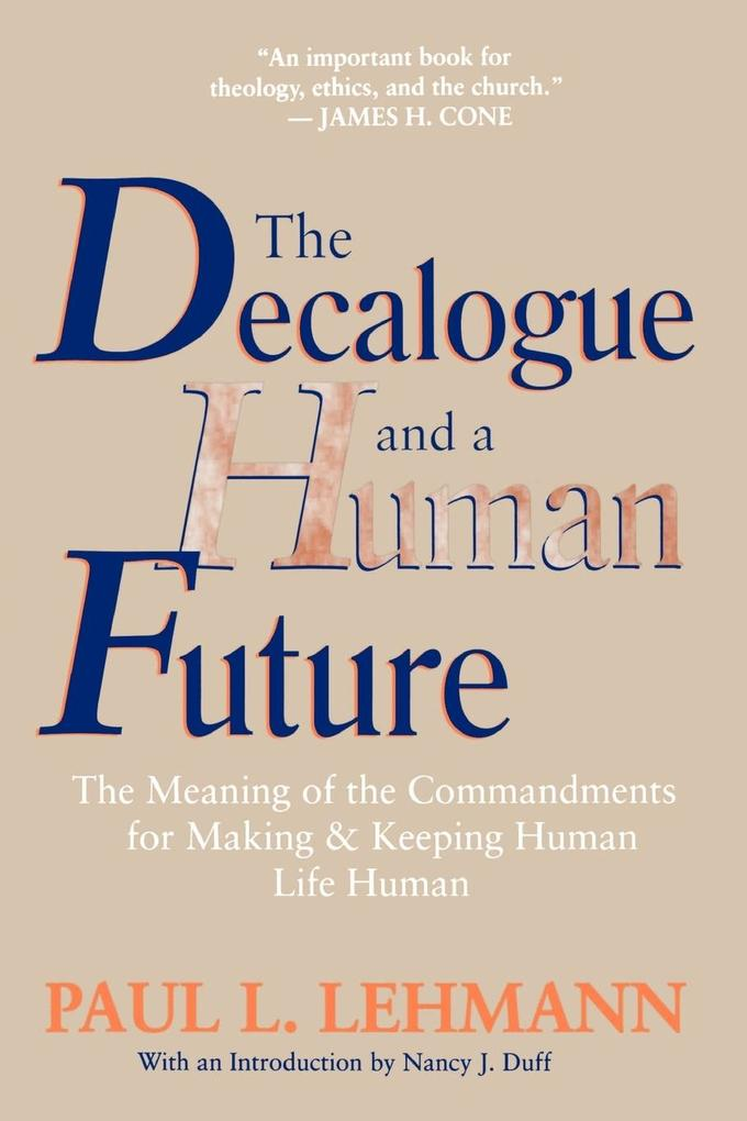 The Decalogue and a Human Future: The Meaning of the Commandments for Making and Keeping Human Life Human als Taschenbuch