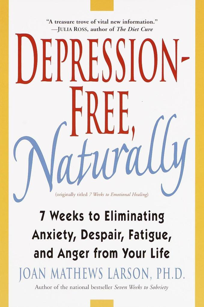 Depression-Free, Naturally: 7 Weeks to Eliminating Anxiety, Despair, Fatigue, and Anger from Your Life als Taschenbuch