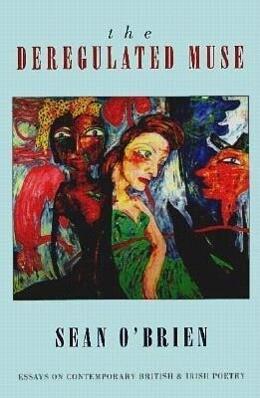The Deregulated Muse: Essays on Contemporary British & Irish Poetry als Buch