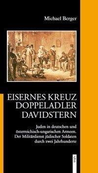 Eisernes Kreuz - Doppeladler - Davidstern.Juden in deutschen und österreichisch-ungarischen Armeen. als Buch