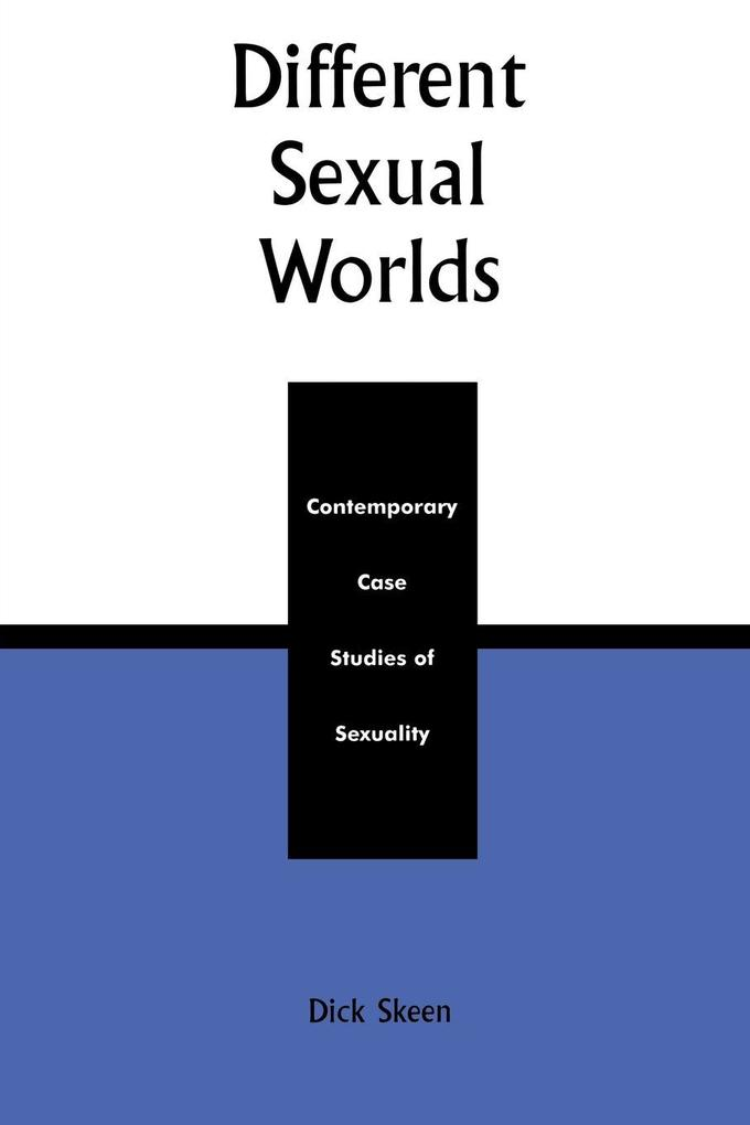 Different Sexual Worlds: Contemporary Case Studies on Sexuality als Taschenbuch