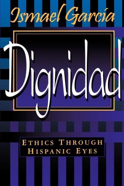 Dignidad: Ethics Through Hispanic Eyes als Taschenbuch