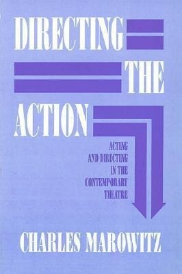 Directing the Action: Acting and Directing in the Contemporary Theatre als Taschenbuch