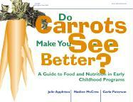 Do Carrots Make You See Better?: A Guide to Food and Nutrition in Early Childhood Programs als Taschenbuch
