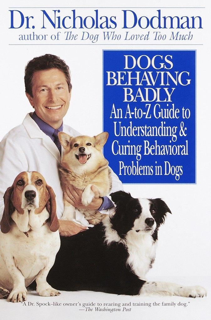 Dogs Behaving Badly: An A-Z Guide to Understanding and Curing Behavorial Problems in Dogs als Taschenbuch