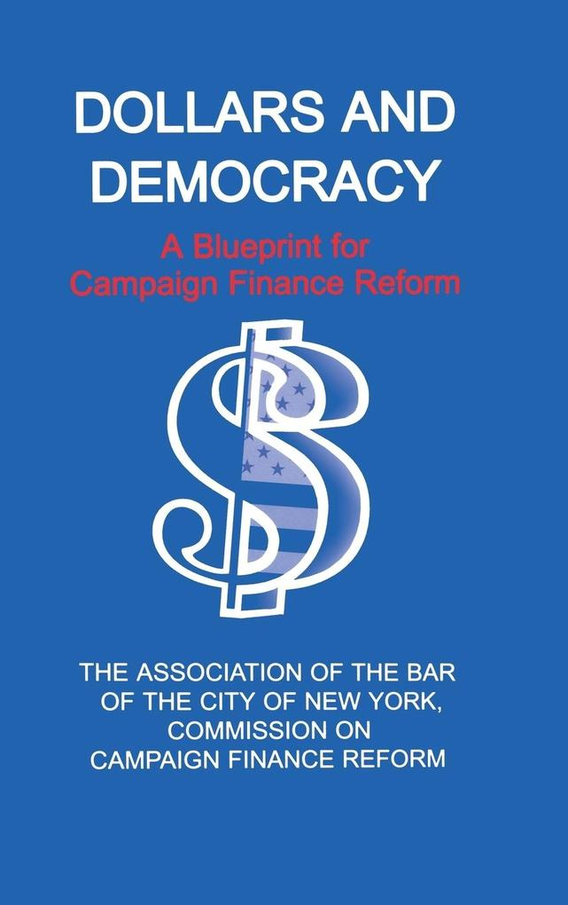 Dollars and Democracy: A Blueprint for Campaign Finance Reform als Buch