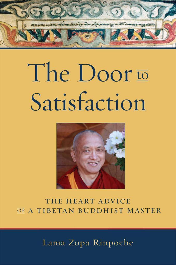 The Door to Satisfaction: The Heart Advice of a Tibetan Buddhist Master als Taschenbuch