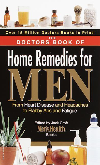 The Doctors Book of Home Remedies for Men: From Heart Disease and Headaches to Flabby ABS and Fatigue als Taschenbuch