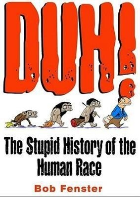 Duh!: The Stupid History of the Human Race als Taschenbuch