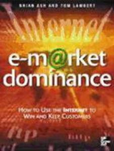 E-Market Domonance: How to Use the Internet to Win & Keep Customers als Taschenbuch