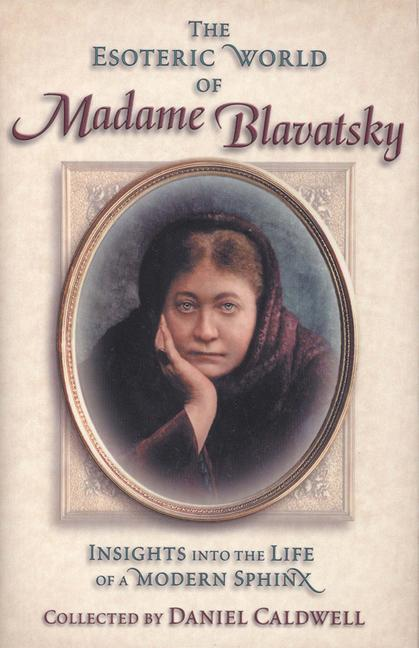 The Esoteric World of Madame Blavatsky: Insights Into the Life of a Modern Sphinx als Buch