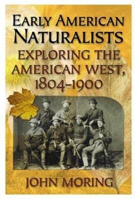 Early American Naturalists: Exploring the American West 1804-1900 als Buch