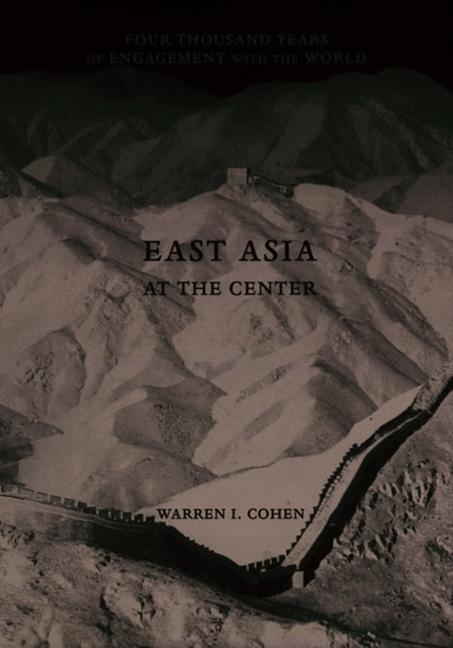 East Asia at the Center: Four Thousand Years of Engagement with the World als Buch
