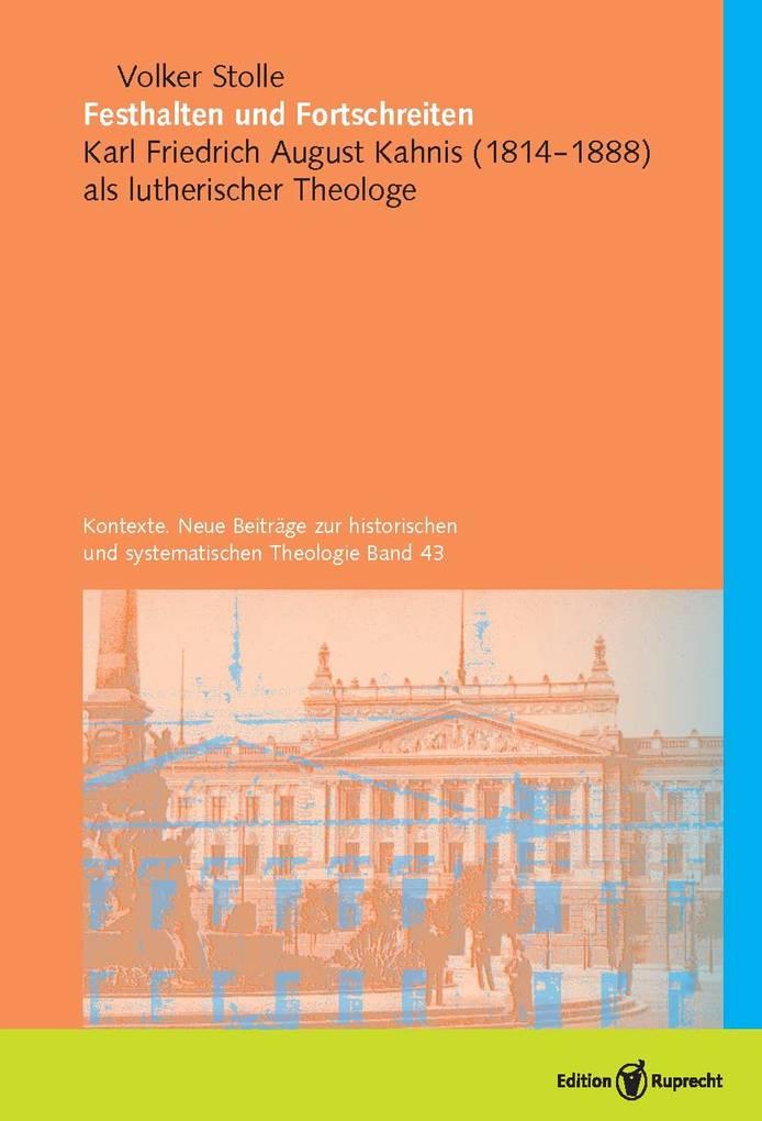 Festhalten und Fortschreiten. Kontexte. Neue Beiträge zur historischen und systematischen Theologie, Band 43 als eBook