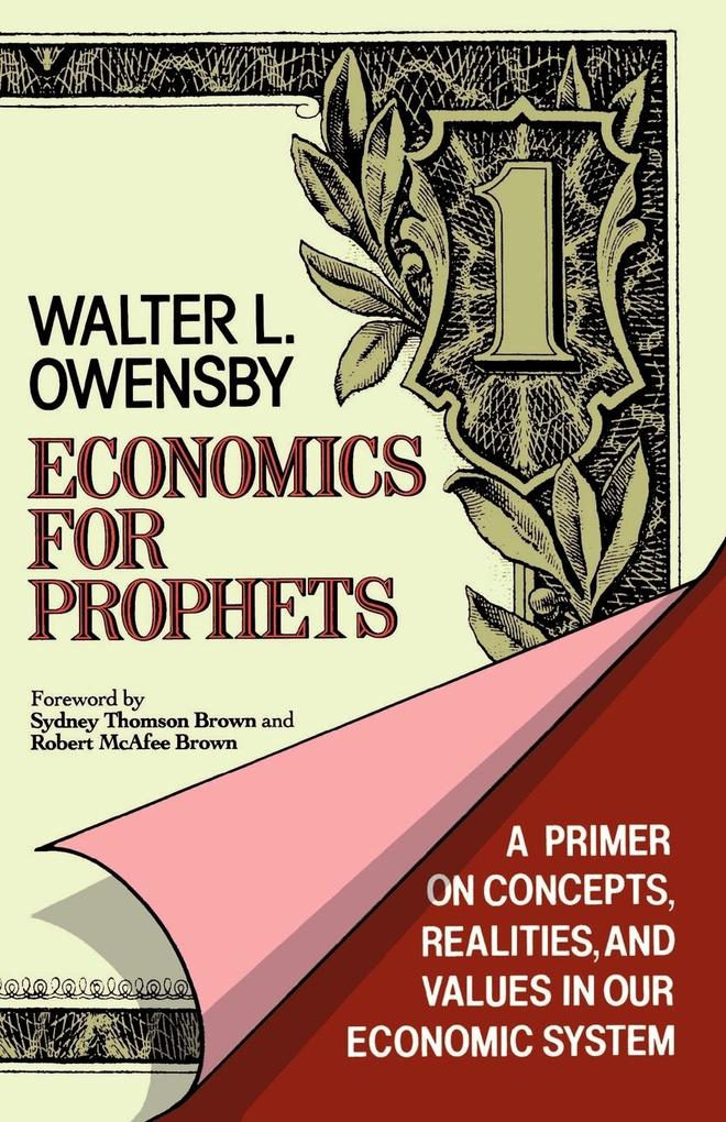 Economics for Prophets: A Primer on Concepts, Realities, and Values in Our Economic System als Taschenbuch