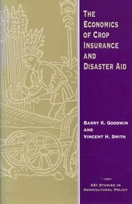 The Economics of Crop Insurance and Disaster Aid als Buch