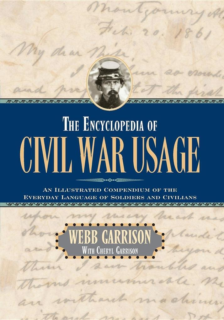 The Encyclopedia of Civil War Usage: An Illustrated Compendium of the Everyday Language of Soldiers and Civilians als Taschenbuch