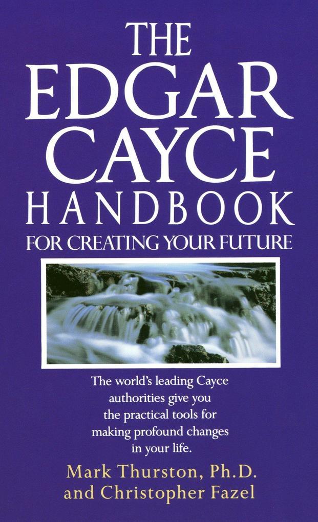 The Edgar Cayce Handbook for Creating Your Future als Taschenbuch