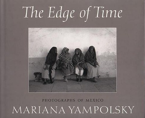 The Edge of Time: Photographs of Mexico by Mariana Yampolsky als Buch