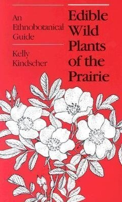 Edible Wild Plants of the Prairie: An Ethnobotanical Guide als Taschenbuch