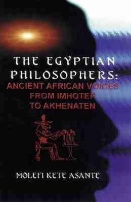 The Egyptian Philosophers: Ancient African Voices from Imhotep to Akhenaten als Taschenbuch