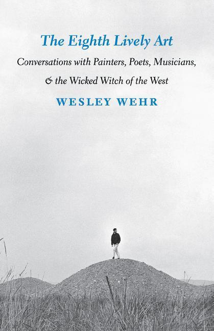 Eighth Lively Art: Conversations with Painters, Poets, Musicians, and the Wicked Witch of the West als Taschenbuch
