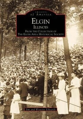Elgin, Illinois:: From the Collection of the Elgin Area Historical Society als Taschenbuch
