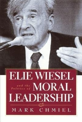 Elie Wiesel and the Politics of Moral Leadership als Buch