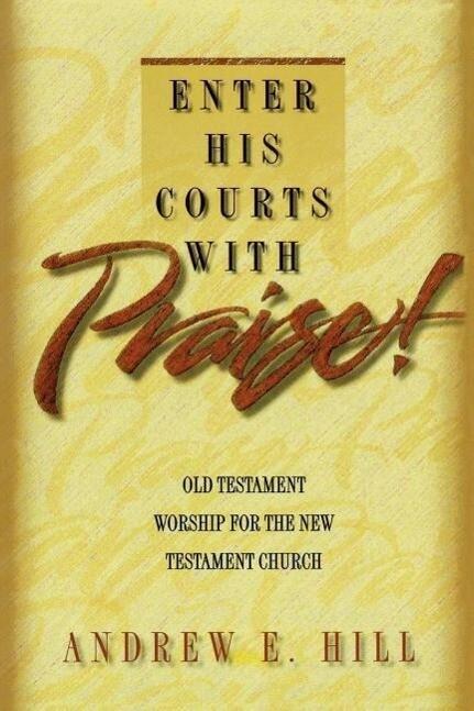 Enter His Courts with Praise!: Old Testament Worship for the New Testament Church als Taschenbuch