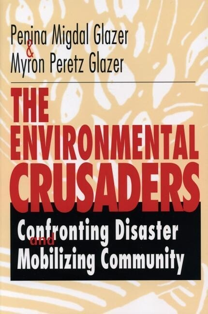 The Environmental Crusaders: Confronting Disaster, Mobilizing Community als Taschenbuch