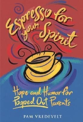 Espresso for Your Spirit: Hope and Humor for Pooped-Out Parents als Buch