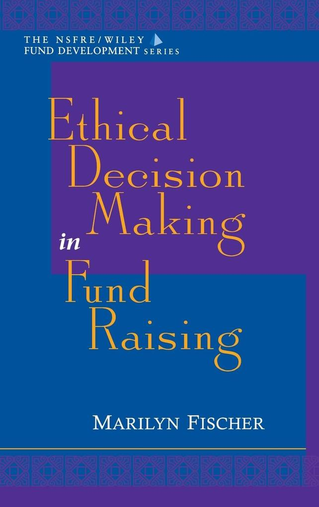 Ethical Decision Making in Fund Raising (Afp/Wiley Fund Development Series) als Buch