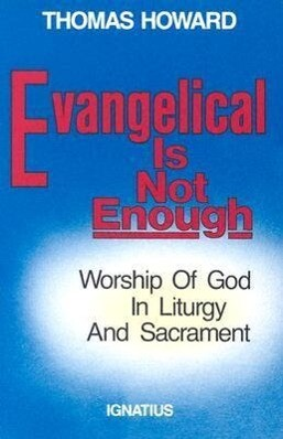 Evangelical is Not Enough: Worship of God in Liturgy and Sacrament als Taschenbuch