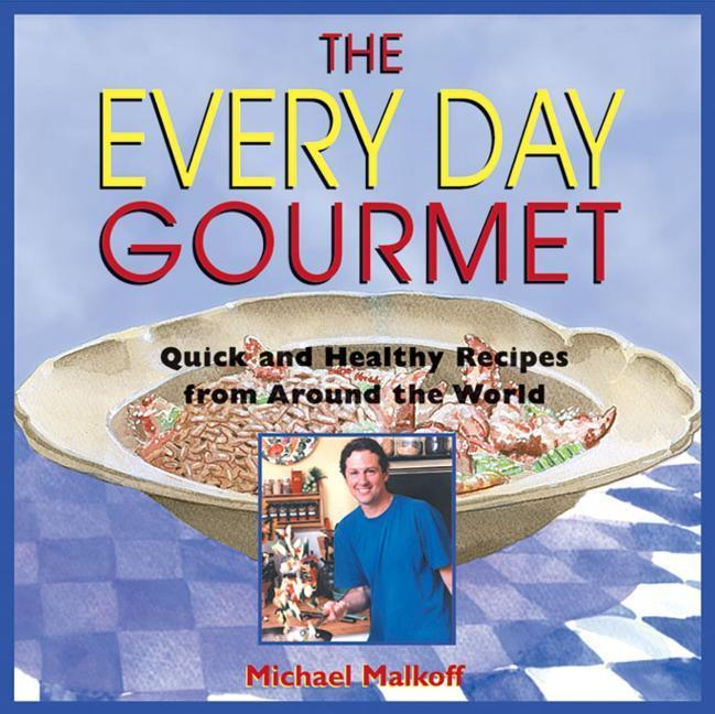 The Every Day Gourmet: Quick and Healthy Recipes from Around the World als Taschenbuch