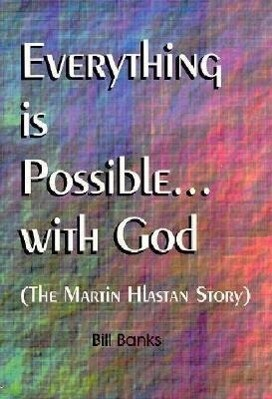 Everything is Possible with God: The Martin Hlastan Story als Taschenbuch