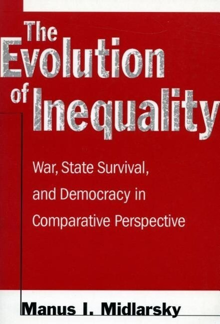 The the Evolution of Inequality: War, State Survival, and Democracy in Comparative Perspective als Taschenbuch